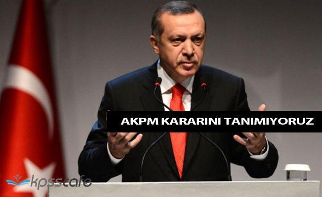 Cumhurbaşkanı Erdoğan AKPM Kararına Tepki Gösterdi