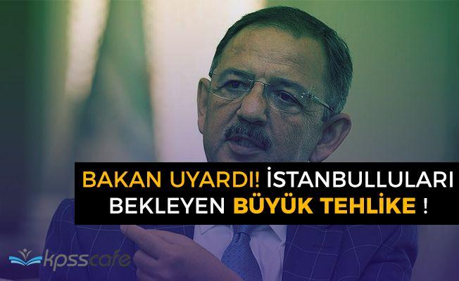 Bakan Açıkladı! İstanbulu Bekleyen Büyük Tehlike