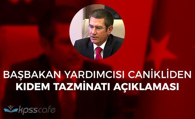 Başbakan Yardımcısı Canikliden Kıdem Tazminatı Açıklaması