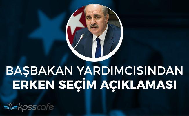 Başbakan Yardımcısı Kurtulmuştan Erken Seçim Açıklaması