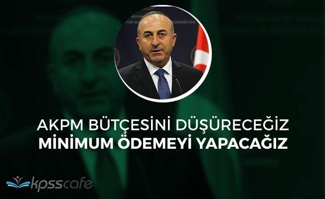 """Türkiye'den AKPM'ye: """"Bütçeyi düşüreceğiz, minimum ödemeyi yapacağız"""""""