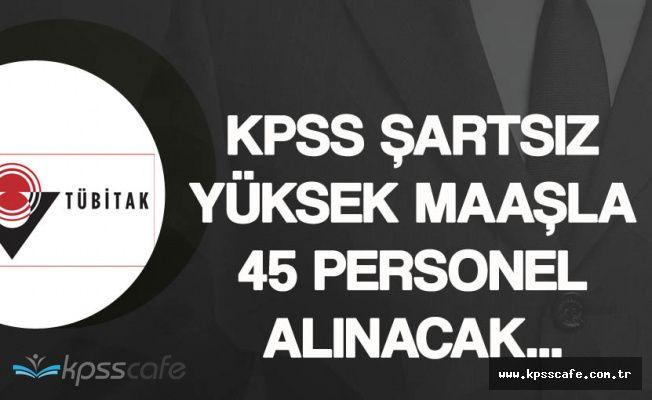 TÜBİTAK KPSS Şartsız Yüksek Maaşla 45 Personel Alımı Yapacak!