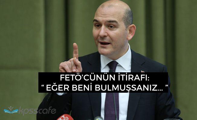 """İçişleri Bakanı Soylu: """"FETÖ'cünün itirafı eğer beni bulmuşsanız"""""""