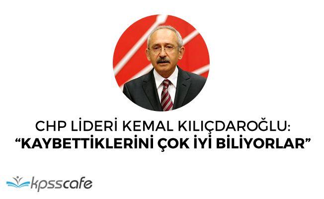 """CHP Lideri Kılıçdaroğlu: """"Kaybettiklerini biliyorlar, birbirlerini suçluyorlar"""""""