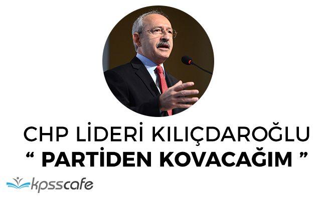 "CHP Lideri Kılıçdaroğlu: ""Partiden kovacağım"""