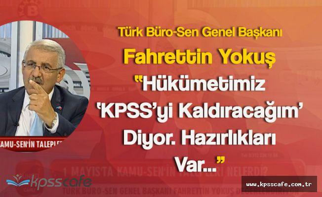 """Fahrettin Yokuş :""""KPSS'yi Kaldıracağım Diyorlar, Hazırlıkları da var"""""""