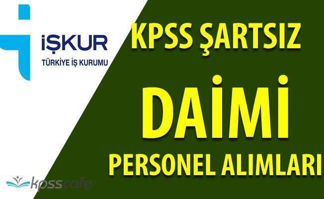 İŞKUR KPSS Şartsız Daimi Personel Alımları Yapıyor!