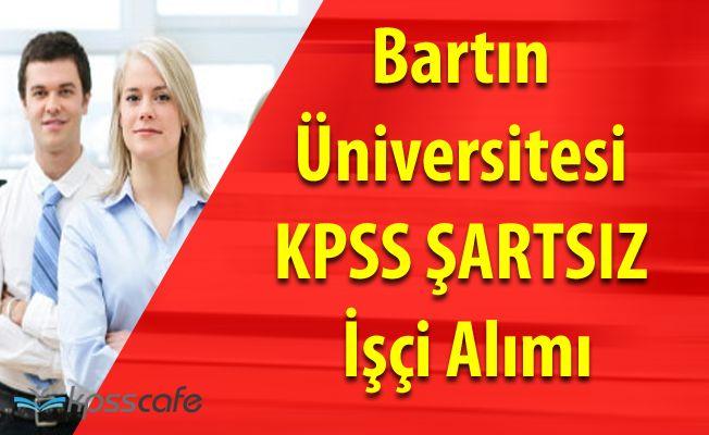 Bartın Üniversitesi KPSS ŞARTSIZ İşçi Alımında Son Gün (İlköğretim Mezuniyeti Şart)
