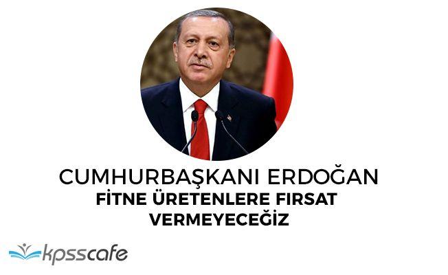 """Cumhurbaşkanı Erdoğan: """"Fitne üretenlere fırsat vermeyeceğiz"""""""