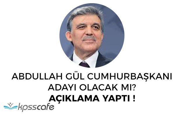 Abdullah Gül Cumhurbaşkanı Adayı Olacak Mı? Açıklama Yaptı