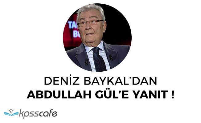 Son Dakika: Deniz Baykal'dan Abdullah Gül'e Yanıt!