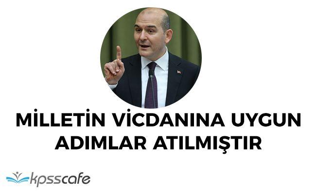"""İçişleri Bakanı Soylu: """"Milletin vicdanına uyan adımlar atılmıştır"""""""