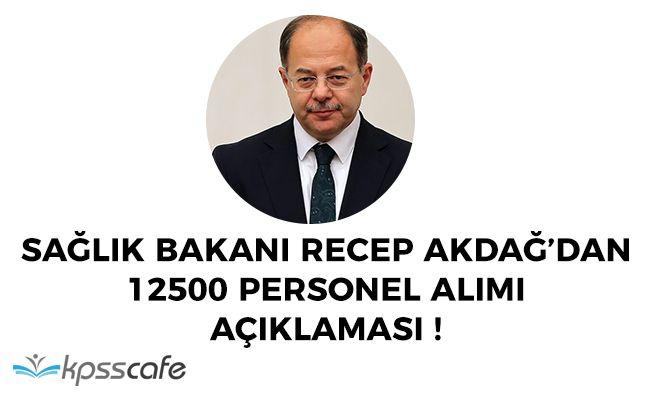 Son Dakika: Sağlık Bakanı Recep Akdağ'dan 12500 Personel Alımı Açıklaması!
