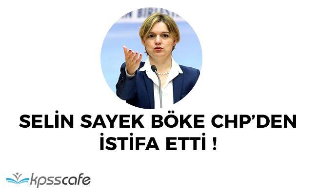 FLAŞ! Selin Sayek Böke CHP'den İstifa Etti!