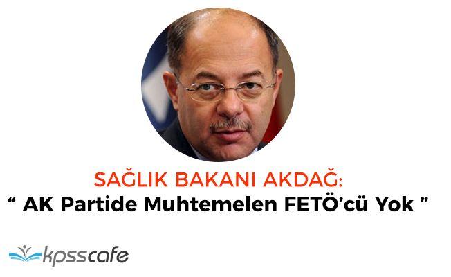 """Bakan Akdağ: """"AK Parti Bünyesinde Muhtemelen Fetöcü Yok"""""""