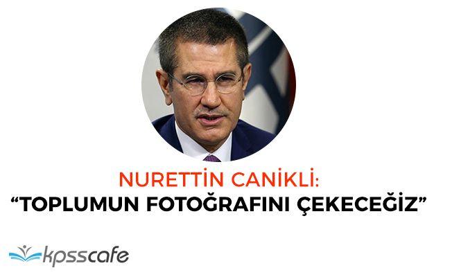 """Nurettin Canikli: """"Toplumun fotoğrafını çekeceğiz"""""""
