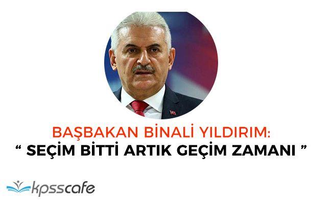 """Başbakan Binali Yıldırım: """"Seçim bitti artık geçim zamanı"""""""