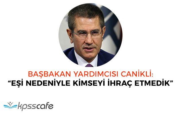 """Başbakan Yardımcısı Canikli: """"Eşi nedeniyle kimseyi ihraç etmedik"""""""
