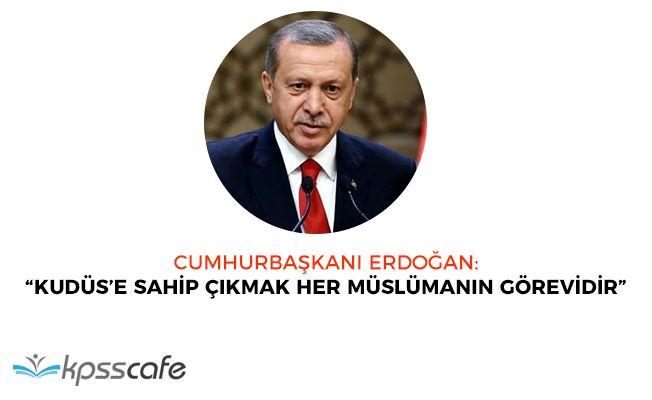 """Cumhurbaşkanı Erdoğan: """"Kudüs'e sahip çıkmak her müslümanın görevidir"""""""