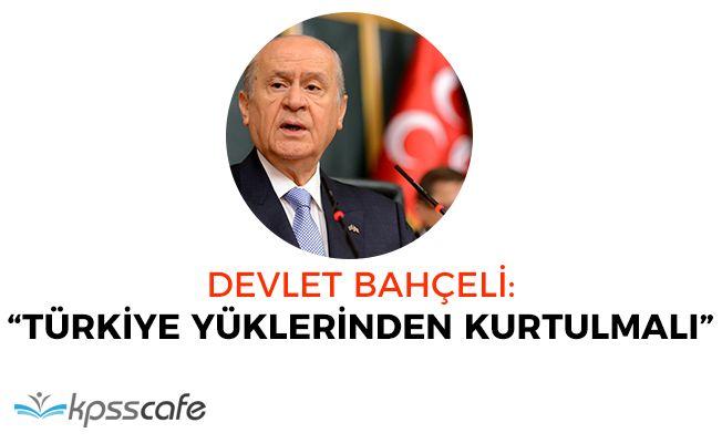 """MHP Lideri Bahçeli: """"Türkiye yüklerinden kurtulmalı"""""""