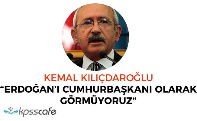 """CHP Lideri Kılıçdaroğlu: """"Erdoğan'ı artık Cumhurbaşkanı olarak görmüyoruz"""""""