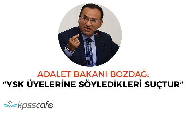 """Adalet Bakanı Bozdağ: """"YSK üyelerine söyledikleri suçtur"""""""