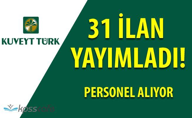 Onlarca İlan Yayımlandı! Kuveyt Türk Katılım Bankası 31 Açık Pozisyonuna Personel Arıyor