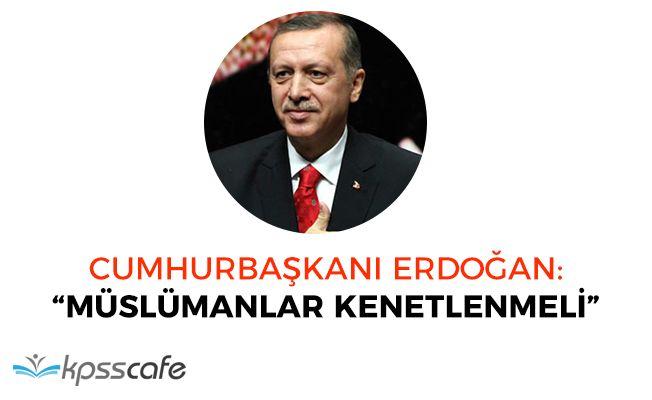 """Cumhurbaşkanı Erdoğan: """"Müslümanlar kenetlenmeli"""""""