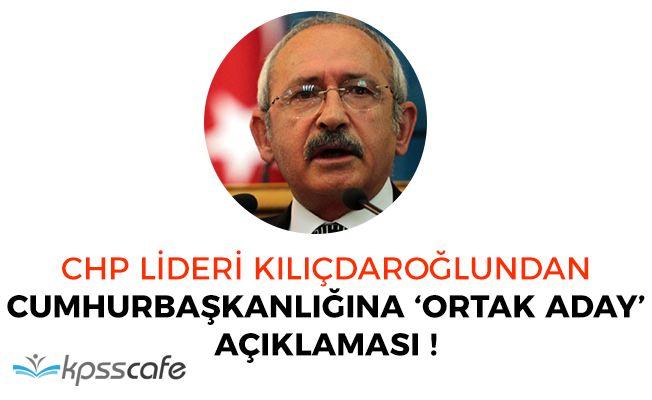 CHP Lideri Kılıçdaroğlundan Cumhurbaşkanlığı İçin 'Ortak Aday' Açıklaması