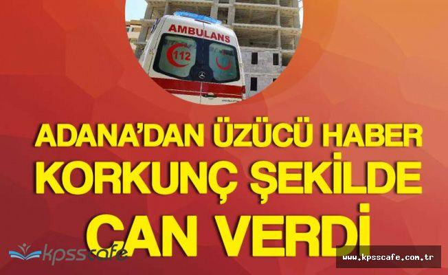 Adana'da İnşaatta Güvenlik Önlemi Alırken Düşen İşçi Hayatını Kaybetti