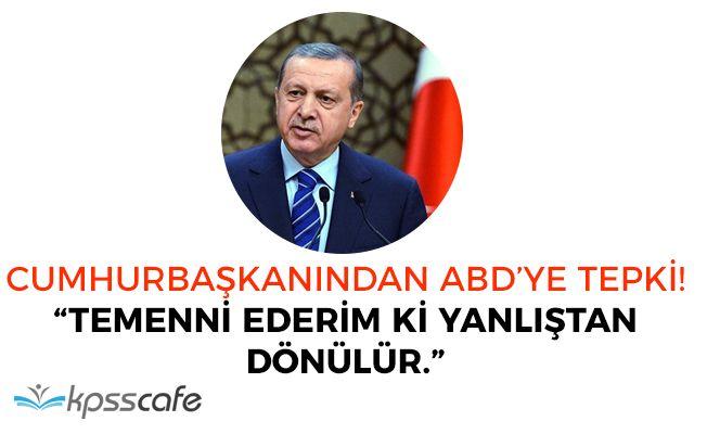"""Cumhurbaşkanı Erdoğan'dan ABD' ye Tepki: """"Temenni ederim ki bu yanlıştan dönülür"""""""