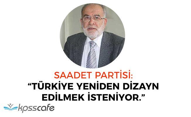 """Saadet Partisi: """"Türkiye yeniden dizayn edilmek isteniyor"""""""