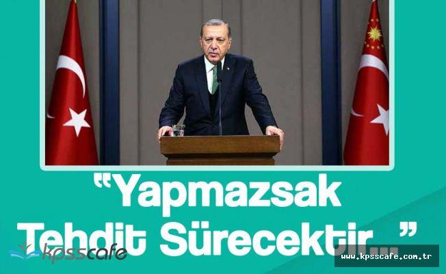"""Cumhurbaşkanı Erdoğan: """"Bunu Yapmazsak Tehdit Devam Edecektir"""""""