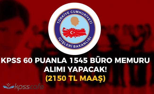 İçişleri Bakanlığı KPSS 60 Puanla 1545 Büro Memuru Alımı Yapacak! 2150 TL Maaş
