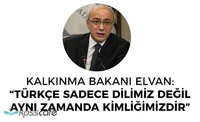 """Kalkınma Bakanı Elvan: """"Türkçe sadece dilimiz değil, kimliğimizdir"""""""