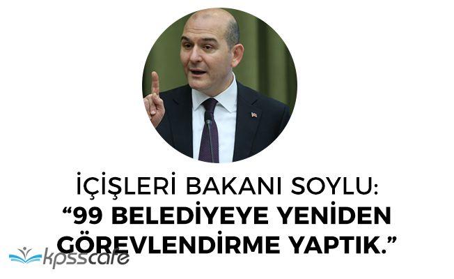 """İçişleri Bakanı Soylu: """"99 Belediyeye Yeniden Görevlendirme Yaptık"""""""