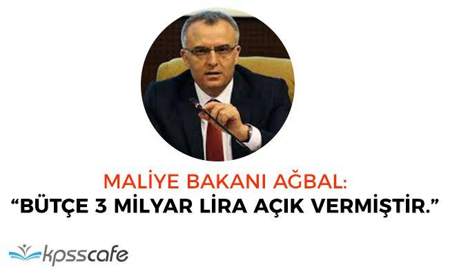 """Maliye Bakanı Ağbal: """"Bütçe 3 milyar lira açık vermiştir"""""""
