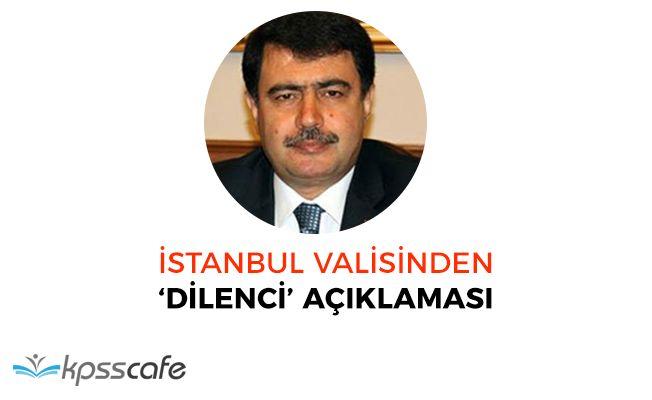 İstanbul Valisinden 'Dilenci' Açıklaması