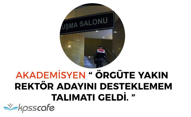 """FETÖ Akademisyeni: """"Örgüte yakın rektör adayını desteklemem talimatı geldi"""""""