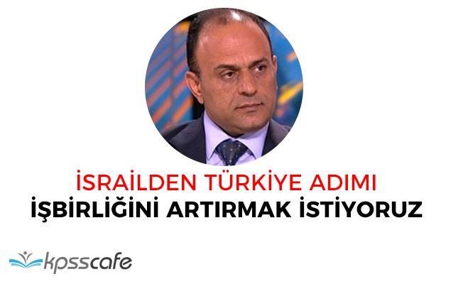 İsrailden Türkiye Adımı! İş Birliği Çağrısı