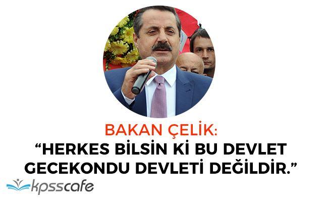 """Bakan Çelik: """"Herkes bilsin ki bu devlet, gecekondu devleti değil"""""""