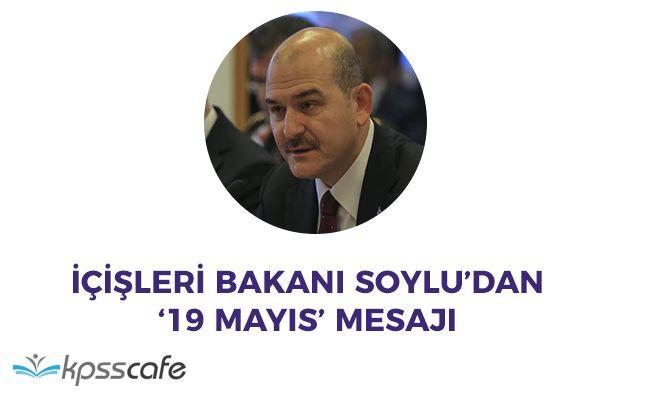 İçişleri Bakanı Süleyman Soyludan '19 Mayıs' Mesajı!