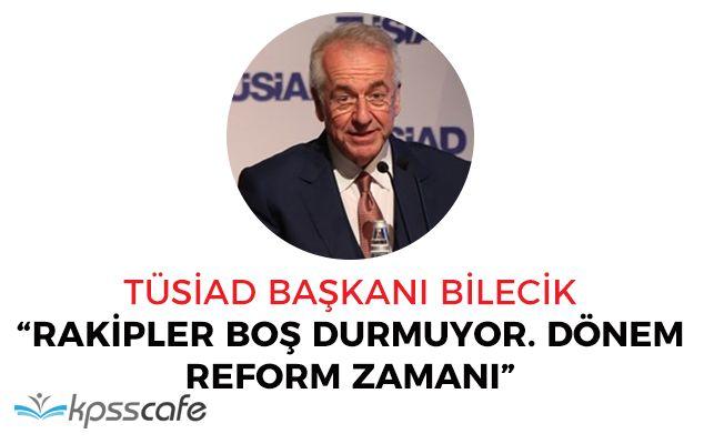 """TÜSİAD Başkanı: """"Rakiplerimiz boş durmuyor, dönem reform zamanı"""""""