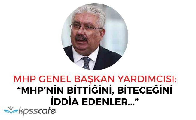 """MHP Genel Başkan Yardımcısı: """"MHP'nin bittiğini, biteceğini zannedenler..."""""""