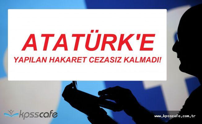 Sosyal Medyadan Atatürk'e Hakaret Etmişti! Şimdi Cezaevinde