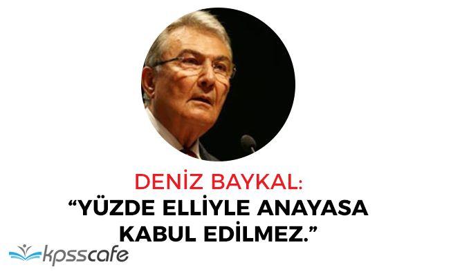 """Deniz Baykal: """"Yüzde Elli Oranla Anayasa Kabul Edilmez"""""""