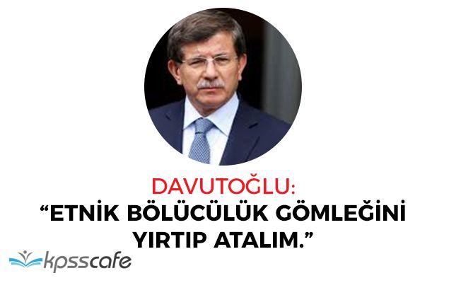 """Ahmet Davutoğlu: """"Etnik bölücülük gömleğini yırtıp atalım"""""""