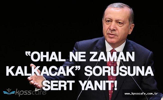 Erdoğan'dan Avrupa'ya OHAL Mesajı! 'OHAL Kalkmayacak!'