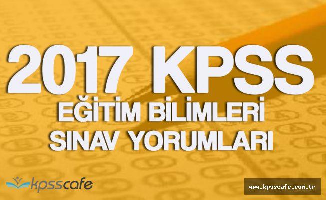 2017 KPSS Eğitim Bilimleri Sınav Yorumları ( Sınav Soruları, Cevapları ve Yorumları)