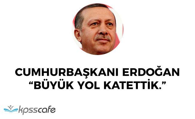 """Cumhurbaşkanı Erdoğan: """"Büyük mesafeler katettik"""""""